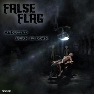 SSR015 – FALSE FLAG ABDUCTED / BURN IT DOWN
