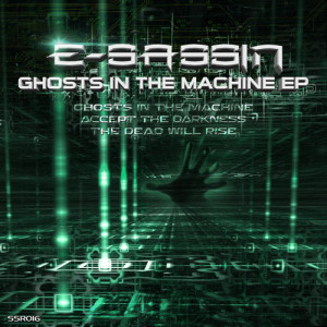 SSR016 – E-SASSIN GHOSTS IN THE MACHINE / ACCEPT THE DARKNESS / THE DEAD WILL RISE
